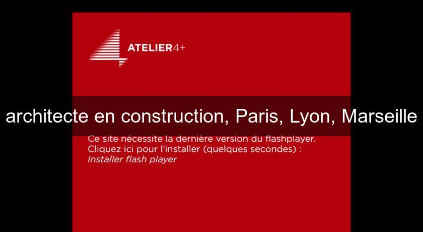 architecte en construction, Paris, Lyon, Marseille