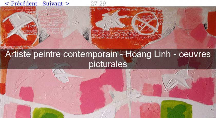Artiste peintre contemporain - Hoang Linh - oeuvres picturales