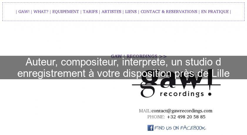 Auteur, compositeur, interprete, un studio d'enregistrement à votre disposition près de Lille