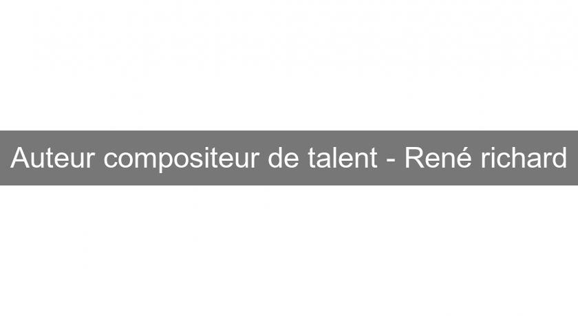 Auteur compositeur de talent - René richard