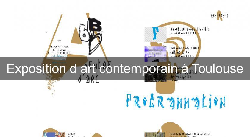 Exposition d'art contemporain à Toulouse