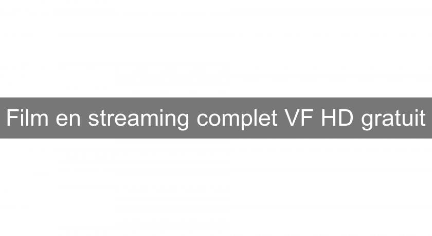 Film en streaming complet VF HD gratuit
