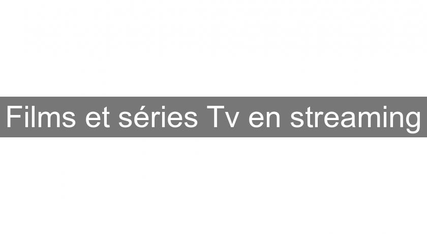 Films et séries Tv en streaming