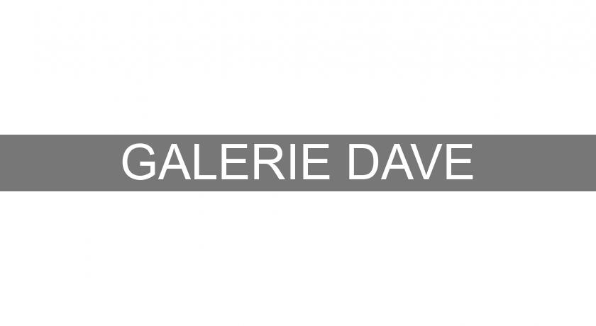 GALERIE DAVE