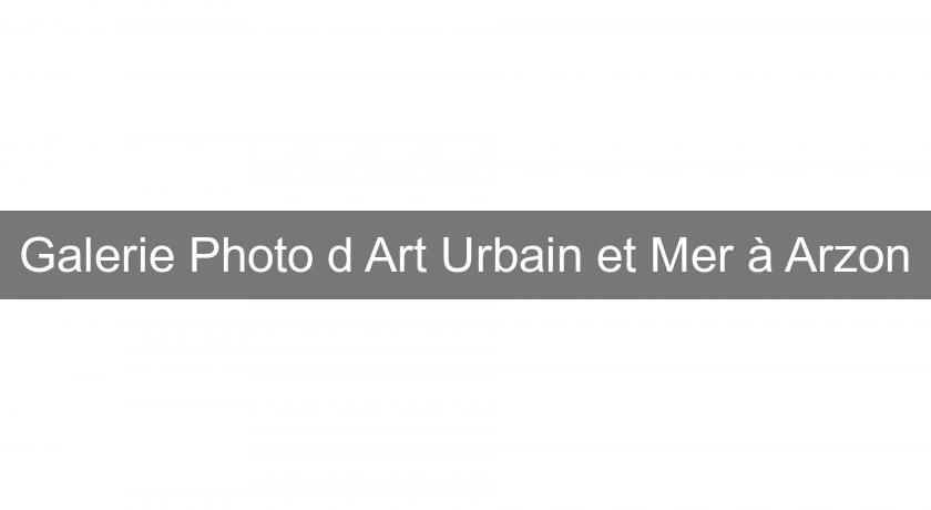 Galerie Photo d'Art Urbain et Mer à Arzon