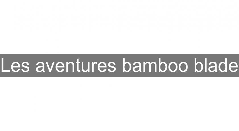 Les aventures bamboo blade