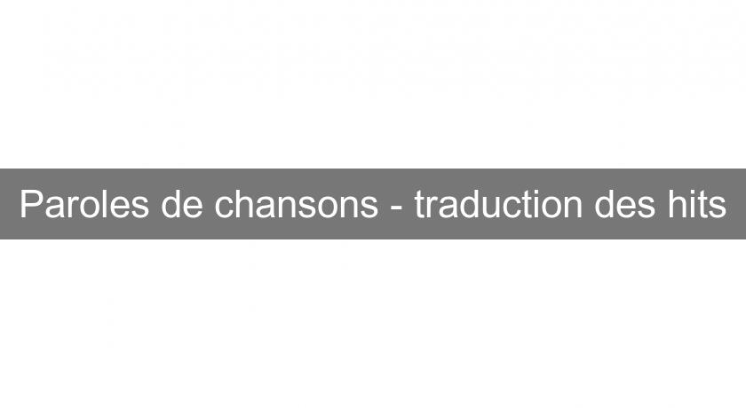 Paroles de chansons - traduction des hits