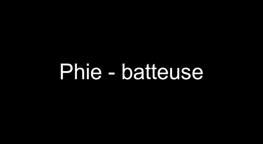 Phie - batteuse