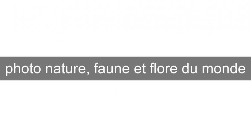 photo nature, faune et flore du monde