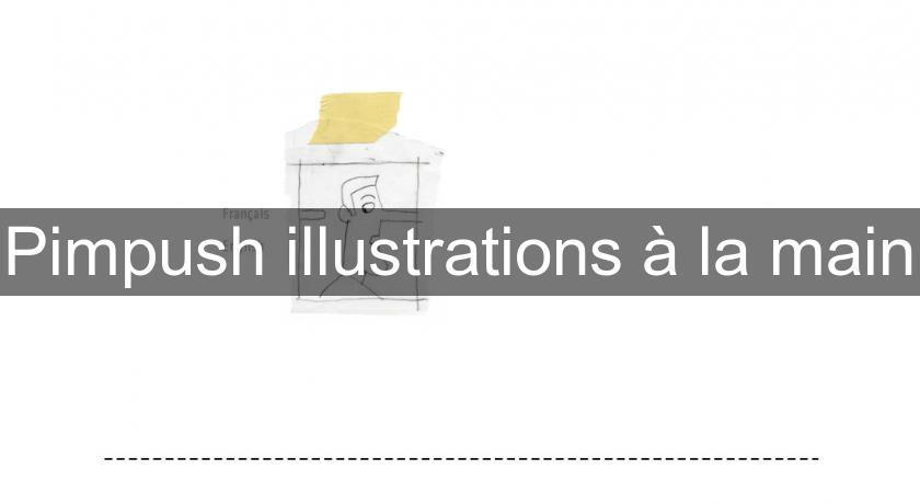Pimpush illustrations à la main