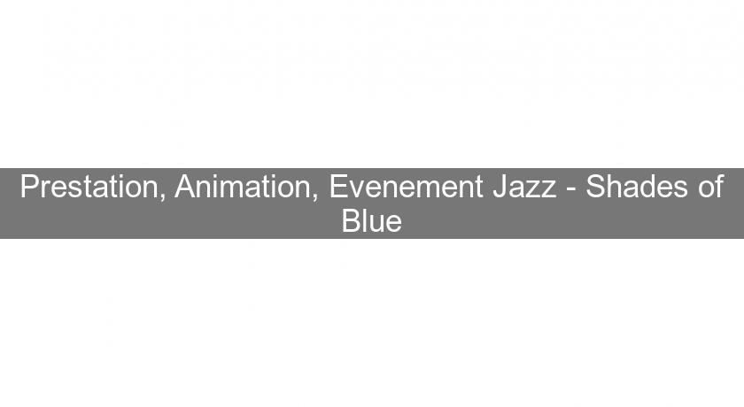 Prestation, Animation, Evenement Jazz - Shades of Blue