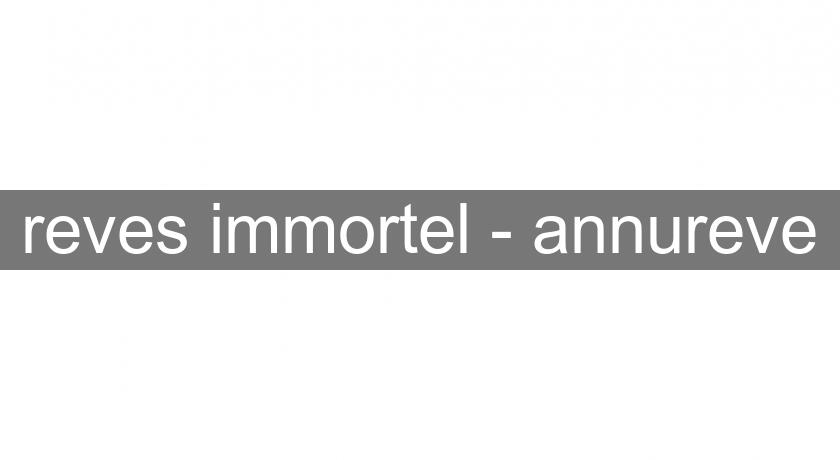 reves immortel - annureve