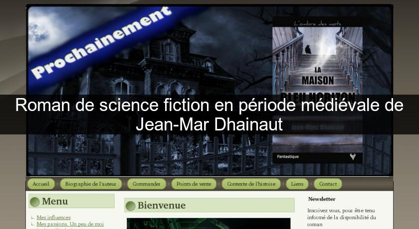 Roman de science fiction en période médiévale de Jean-Mar Dhainaut