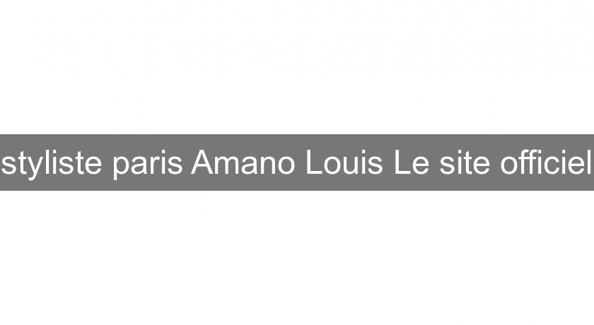styliste paris Amano Louis Le site officiel