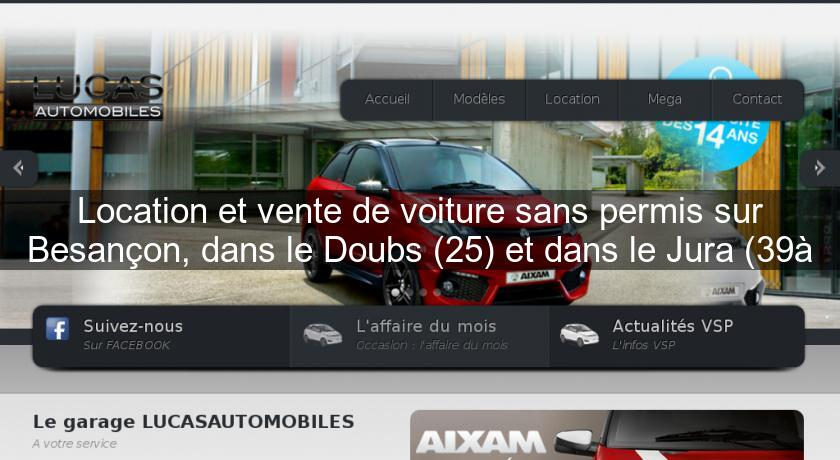 location et vente de voiture sans permis sur besan on dans le doubs 25 et dans le jura 39. Black Bedroom Furniture Sets. Home Design Ideas