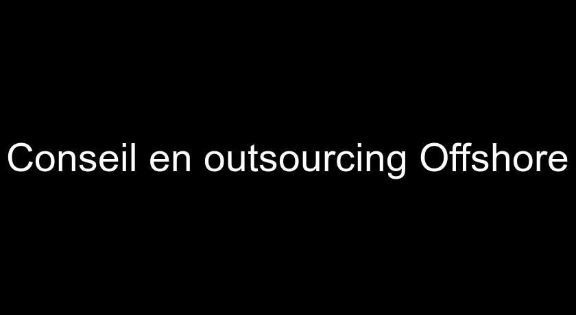 Conseil en outsourcing Offshore