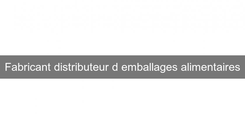 Fabricant distributeur d'emballages alimentaires