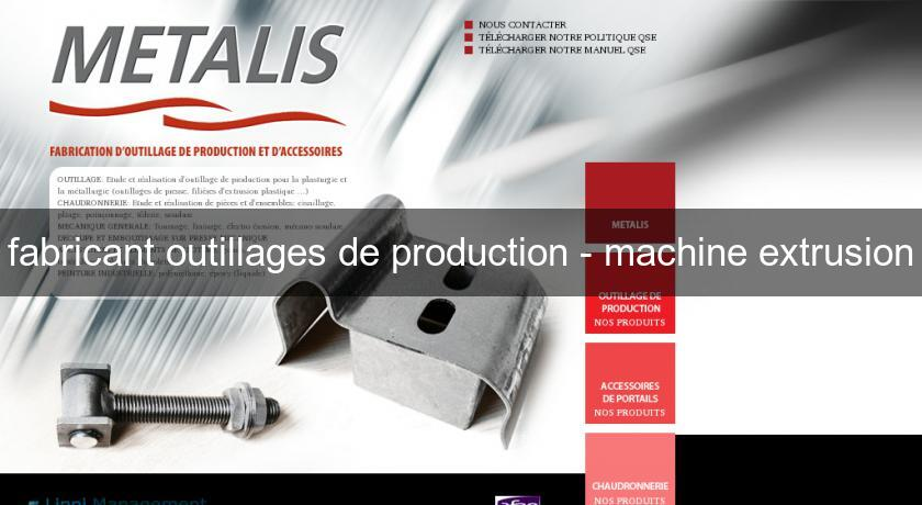 fabricant outillages de production - machine extrusion