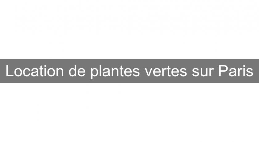 Location de plantes vertes sur Paris