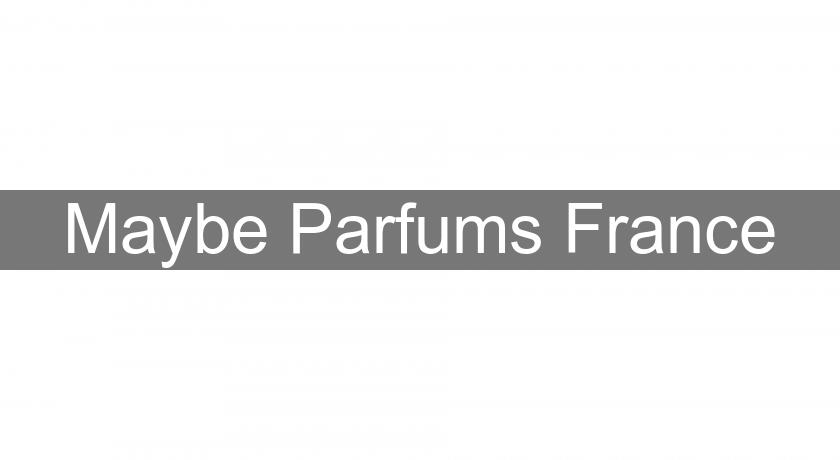 Maybe Parfums France