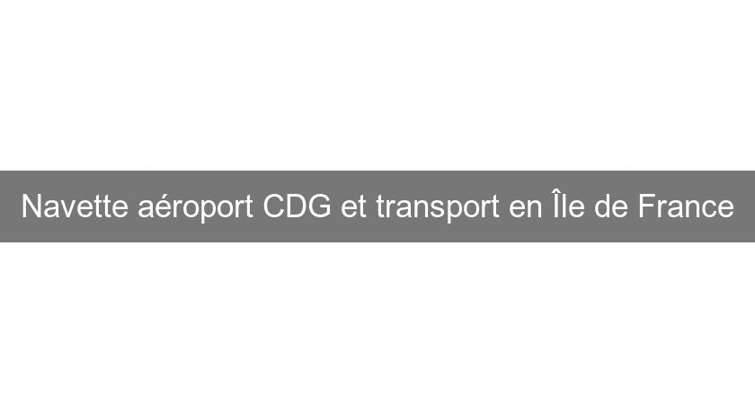 Navette aéroport CDG et transport en Île de France