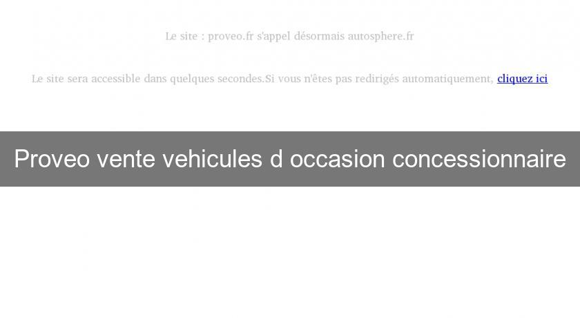 Proveo vente vehicules d'occasion concessionnaire