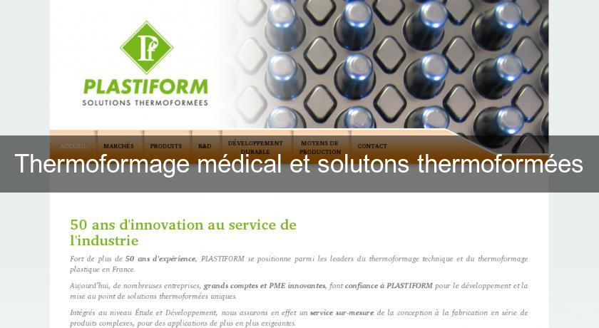 Thermoformage médical et solutons thermoformées