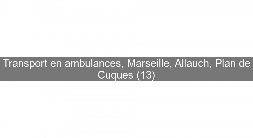 Transport en ambulances, Marseille, Allauch, Plan de Cuques (13)