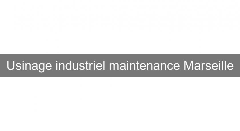 Usinage industriel maintenance Marseille