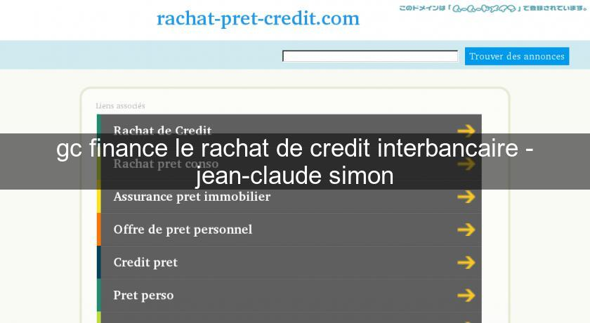gc finance le rachat de credit interbancaire - jean-claude simon