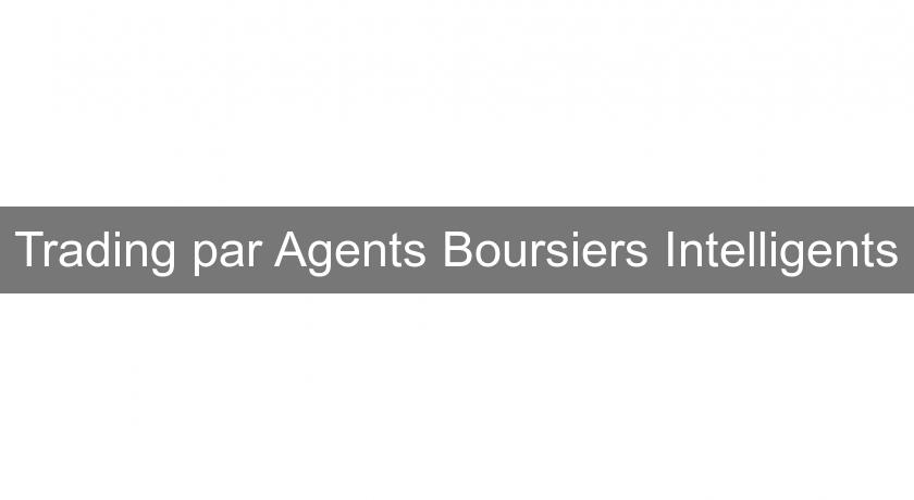 Trading par Agents Boursiers Intelligents