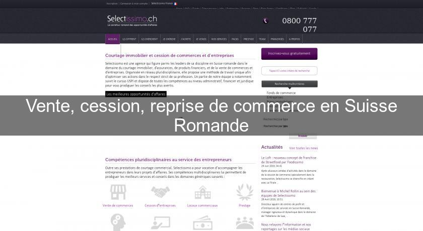 Vente, cession, reprise de commerce en Suisse Romande
