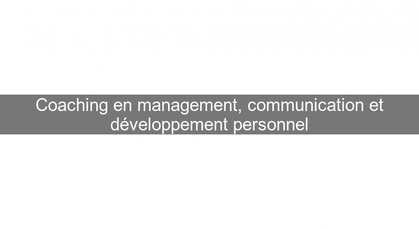 Coaching en management, communication et développement personnel