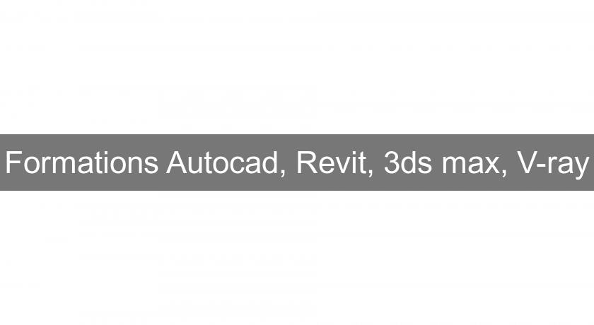 Formations Autocad, Revit, 3ds max, V-ray
