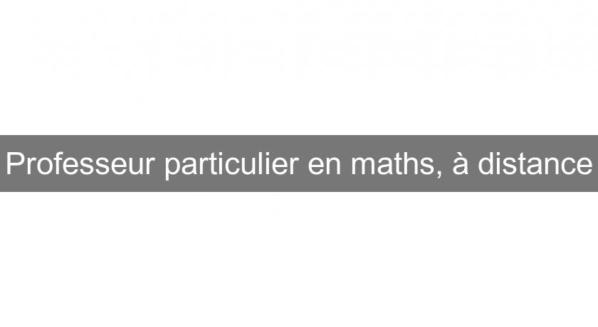 Professeur particulier en maths, à distance