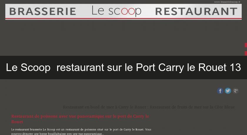 Le scoop restaurant sur le port carry le rouet 13 brasseries for Resto carry le rouet