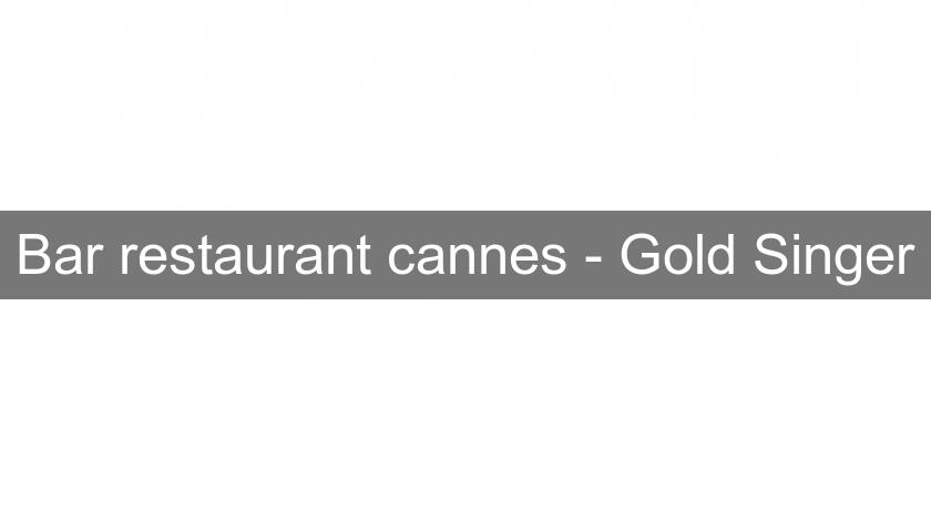 Bar restaurant cannes - Gold Singer