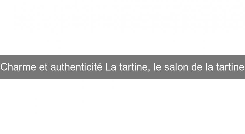 Charme et authenticité La tartine, le salon de la tartine
