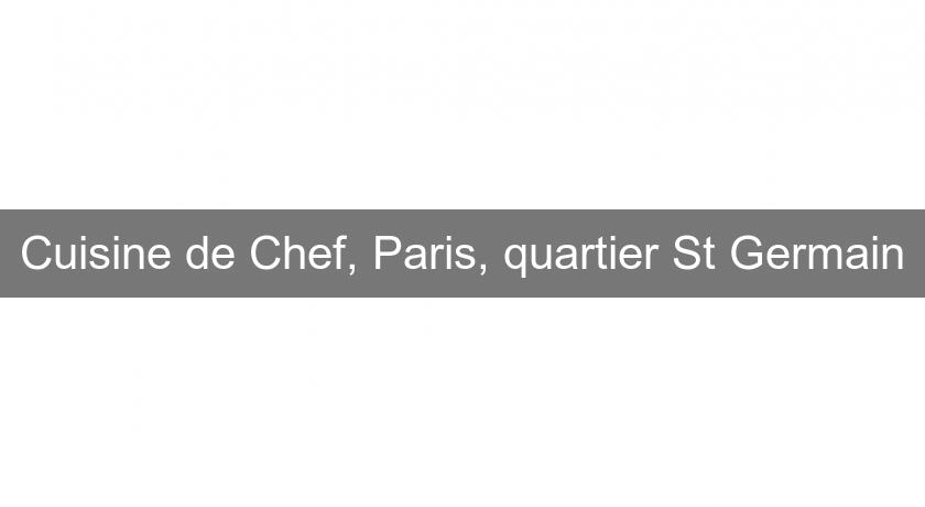 Cuisine de Chef, Paris, quartier St Germain