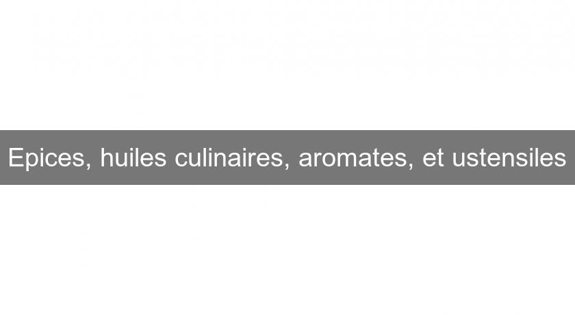 Epices, huiles culinaires, aromates, et ustensiles