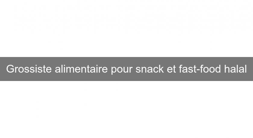 Grossiste alimentaire pour snack et fast-food halal