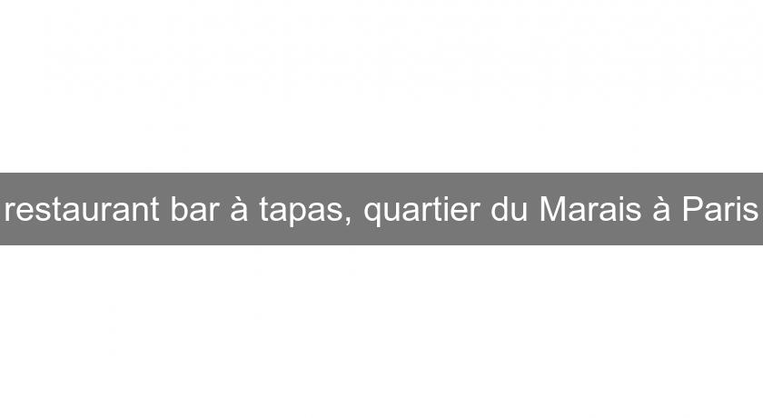 restaurant bar à tapas, quartier du Marais à Paris