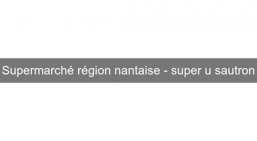 Supermarché région nantaise - super u sautron