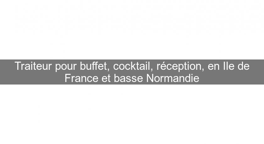 Traiteur pour buffet, cocktail, réception, en Ile de France et basse Normandie