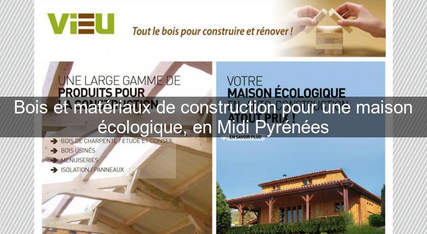 bois et mat riaux de construction pour une maison cologique en midi pyr n es toulouse midi. Black Bedroom Furniture Sets. Home Design Ideas