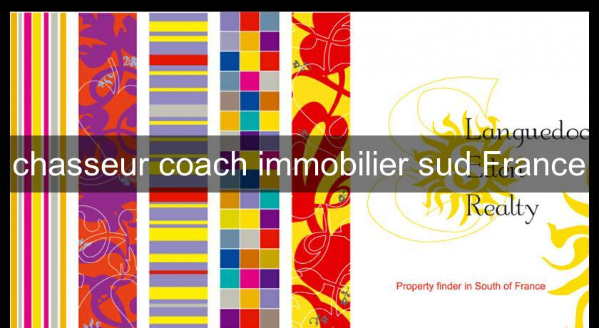chasseur coach immobilier sud France