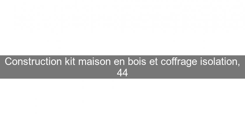 Construction kit maison en bois et coffrage isolation, 44