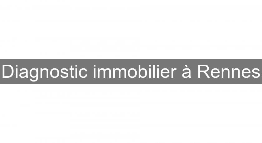Diagnostic immobilier à Rennes