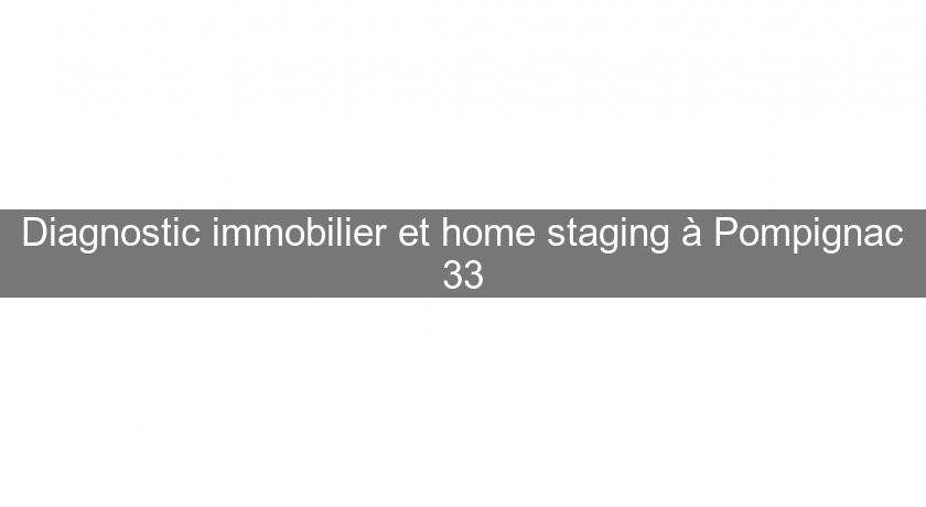 Diagnostic immobilier et home staging à Pompignac 33