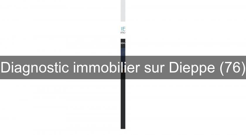 Diagnostic immobilier sur Dieppe (76)